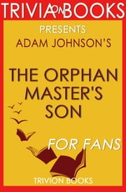 The Orphan Master's Son: A Novel By Adam Johnson (Trivia-On-Books) ebook by Trivion Books