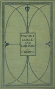 The Formation of Vegetable Mould Through the Actth Observations on Their Habits ebook by Charles Darwin