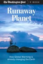 Runaway Planet - How Global Warming is Already Changing the Earth ebook by The Washington Post
