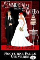 The Immortal Takes A Wife - A Nocturne Falls Universe story ebook by Pamela Labud