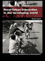 Rural-Urban Interaction in the Developing World ebook by Kenny Lynch