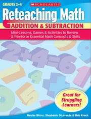 Reteaching Math: Addition & Subtraction: Mini-Lessons, Games, & Activities to Review & Reinforce Essential Math Concepts & Skills ebook by Krech, Bob