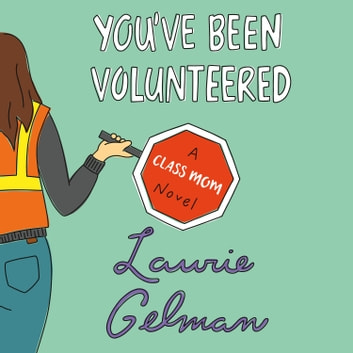 You've Been Volunteered - A Class Mom Novel audiobook by Laurie Gelman
