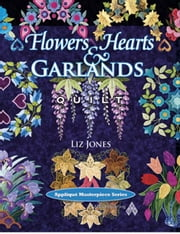 eBook Flowers, Hearts and Garlands Quilt ebook by Jones, Liz