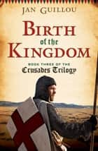 Birth of the Kingdom ebook by Jan Guillou