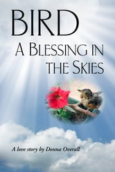Bird: A Blessing in the Skies ebook by Donna Overall