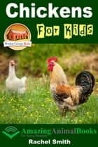Chickens For Kids: Amazing Animal Books For Young Readers ebook by Rachel Smith