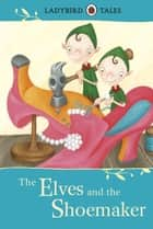 Ladybird Tales: The Elves and the Shoemaker ebook by Vera Southgate