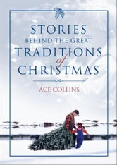 Stories Behind the Great Traditions of Christmas ebook by Ace Collins