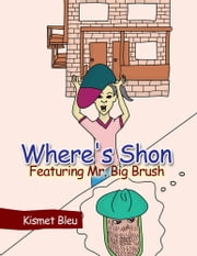 Where's Shon Featuring Mr. Big Brush ebook by Kismet Bleu
