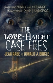 The Love-Haight Casefiles - Seeking Supernatural Justice ebook by Jean Rabe,Donald J. Bingle