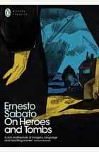 On Heroes and Tombs ebook by Ernesto Sabato, Helen Lane