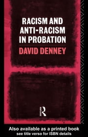 Racism and Anti-Racism in Probation ebook by David Denney