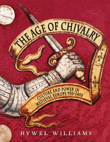 The Age of Chivalry ebook by Hywel Williams
