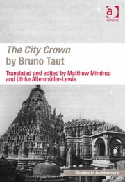 The City Crown by Bruno Taut ebook by Dr Matthew Mindrup,Dr Ulrike Altenmüller-Lewis,Dr Eamonn Canniffe