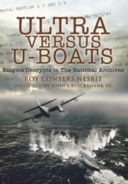 Ultra Versus U-Boats - Enigma Decrypts in the National Archives ebook by Roy   Conyers Nesbit