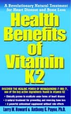 Health Benefits of Vitamin K2 ebook by Larry M. Howard,Anthony G. Payne Ph.D.