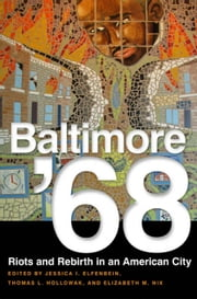 Baltimore '68: Riots and Rebirth in an American City ebook by Nix, Elizabeth
