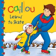 Caillou: Learns to Skate ebook by Marion Johnson,Eric Sevigny