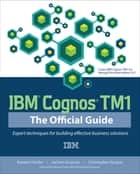 IBM Cognos TM1 The Official Guide ebook by Karsten Oehler,Jochen Gruenes,Christopher Ilacqua