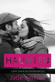 Haunted - Life Shocks Romances, #8 ebook by Jade Kerrion