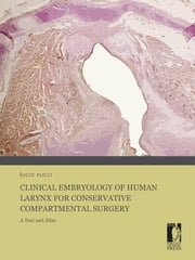Clinical Embryology of Human Larynx for Conservative Compartmental Surgery. A Text and Atlas ebook by Lucio Rucci