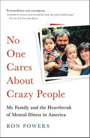 No One Cares About Crazy People - The Chaos and Heartbreak of Mental Health in America eBook by Ron Powers