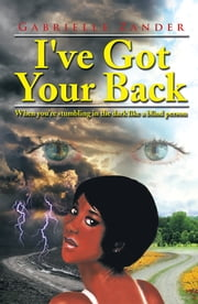 I've Got Your Back - When you're stumbling in the dark like a blind person ebook by Gabrielle Zander