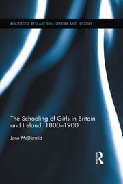 The Schooling of Girls in Britain and Ireland, 1800- 1900 ebook by Jane McDermid