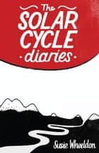 "The SolarCycle Diaries : ""So, um, tell me again why we're cycling through the Sahara in June..."" ebook by"