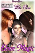 Elven Magic (Box Set) ebook by Willa Okati