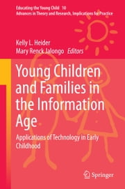 Young Children and Families in the Information Age - Applications of Technology in Early Childhood ebook by Kelly L. Heider,Mary Renck Jalongo