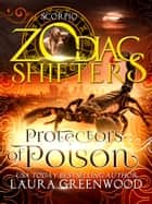 Protectors of Poison - A Zodiac Shifters Paranormal Romance: Scorpio ebook by Laura Greenwood, Zodiac Shifters
