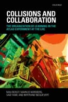 Collisions and Collaboration - The Organization of Learning in the ATLAS Experiment at the LHC ebook by Max Boisot, Markus Nordberg, Bertrand Nicquevert,...