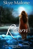 Return (Awakened Fate #3) ebook by Skye Malone