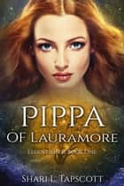 Pippa of Lauramore ebook by Shari L. Tapscott