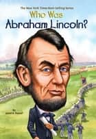 Who Was Abraham Lincoln? ebook by Janet Pascal, Nancy Harrison, John O'Brien
