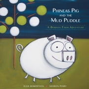 Phineas Pig and the Mud Puddle - A Bobson Farm Adventure ebook by Julie Robertson,Sharon Perry