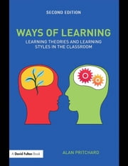 Ways of Learning: Learning Theories and Learning Styles in the Classroom ebook by Pritchard, Alan