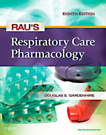 Rau's Respiratory Care Pharmacology - E-Book ebook by Douglas S. Gardenhire, EdD, RRT-NPS, FAARC