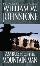 Ambush of the Mountain Man ebook by William W. Johnstone