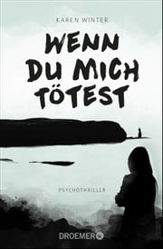 Wenn du mich tötest - Psychothriller ebook by Karen Winter