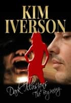 Dark Illusions: The Beginning - Dark Illusions, #1 ebook by Kim Iverson