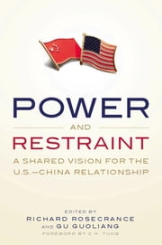 Power and Restraint - A Shared Vision for the U.S.-China Relationship ebook by Richard Rosecrance,Gu Guoliang
