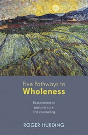Five Pathways to Wholeness ebook by Roger Hurding