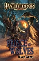 Pathfinder Tales: Prince of Wolves ebook by Dave Gross