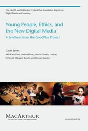 Young People, Ethics, and the New Digital Media - A Synthesis from the GoodPlay Project ebook by Carrie James,Katie Davis,Andrea Flores,John M. Francis,Lindsay Pettingill,Margaret Rundle,Howard Gardner
