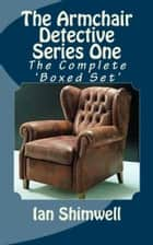 The Armchair Detective Series One - The Complete 'Boxed Set' ebook by Ian Shimwell