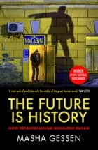 The Future is History - How Totalitarianism Reclaimed Russia 電子書 by Masha Gessen