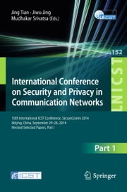International Conference on Security and Privacy in Communication Networks - 10th International ICST Conference, SecureComm 2014, Beijing, China, September 24-26, 2014, Revised Selected Papers, Part I ebook by Jing Tian,Jiwu Jing,Mudhakar Srivatsa